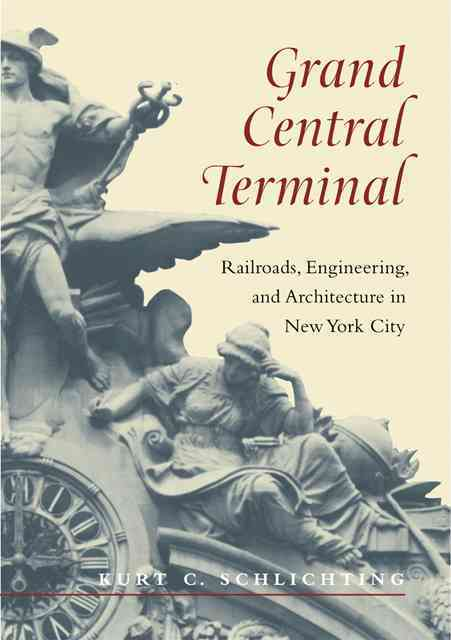 Johns Hopkins University Press Grand Central Terminal: Railroads, Engineering, and Architecture in New York City by Schlichting, Kurt C. [Paperback] at Sears.com